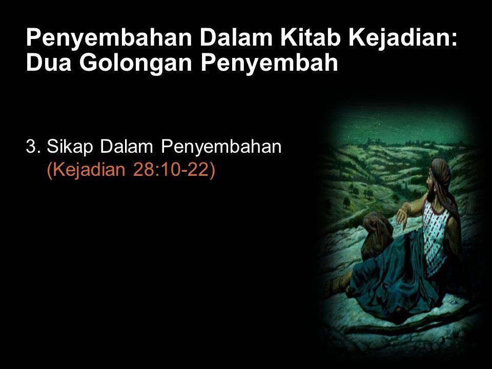Black Penyembahan Dalam Kitab Kejadian: Dua Golongan Penyembah 3. Sikap Dalam Penyembahan (Kejadian 28:10-22)