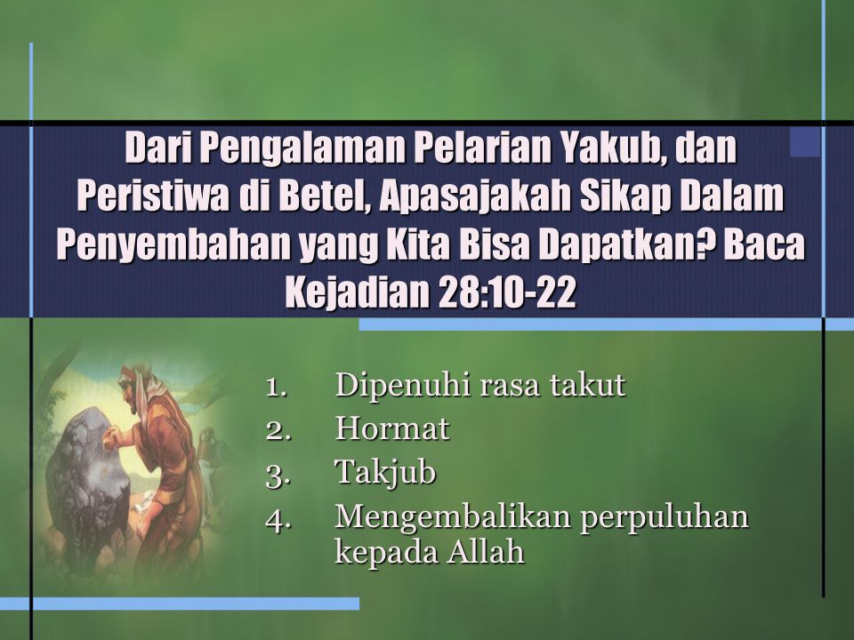 Dari Pengalaman Pelarian Yakub, dan Peristiwa di Betel, Apasajakah Sikap Dalam Penyembahan yang Kita Bisa Dapatkan.