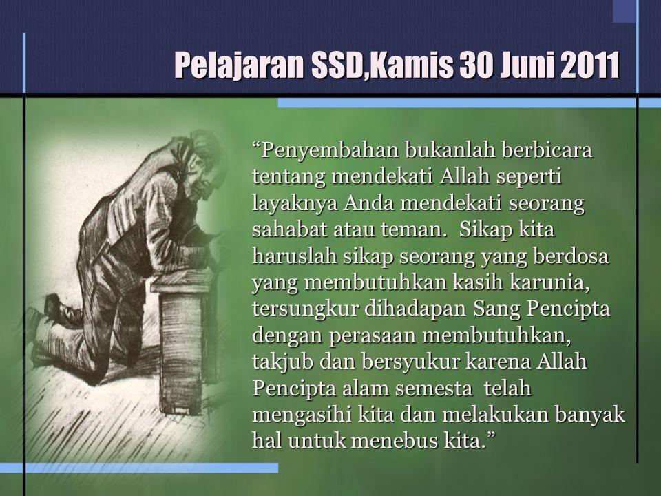 Pelajaran SSD,Kamis 30 Juni 2011 Penyembahan bukanlah berbicara tentang mendekati Allah seperti layaknya Anda mendekati seorang sahabat atau teman.