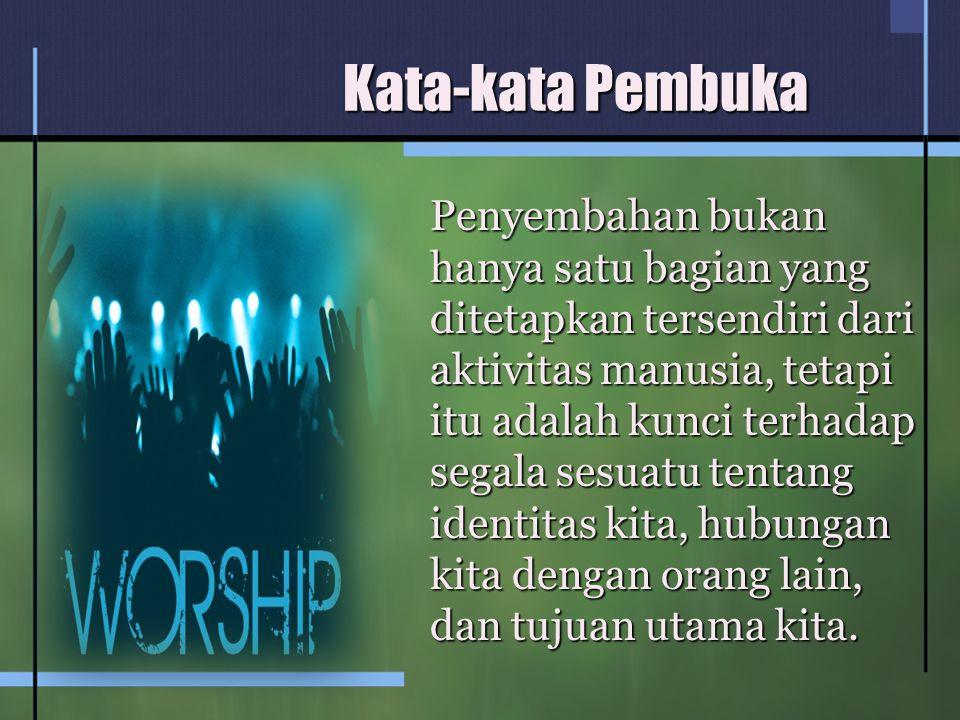 Kata-kata Pembuka Penyembahan bukan hanya satu bagian yang ditetapkan tersendiri dari aktivitas manusia, tetapi itu adalah kunci terhadap segala sesuatu tentang identitas kita, hubungan kita dengan orang lain, dan tujuan utama kita.