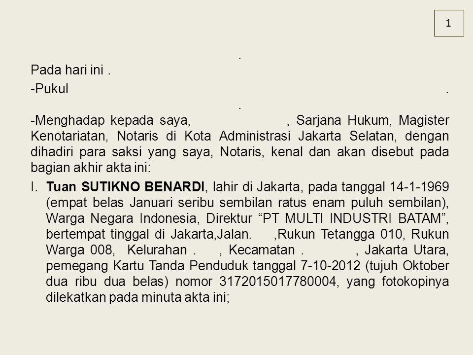 . Pada hari ini. -Pukul.. -Menghadap kepada saya,, Sarjana Hukum, Magister Kenotariatan, Notaris di Kota Administrasi Jakarta Selatan, dengan dihadiri