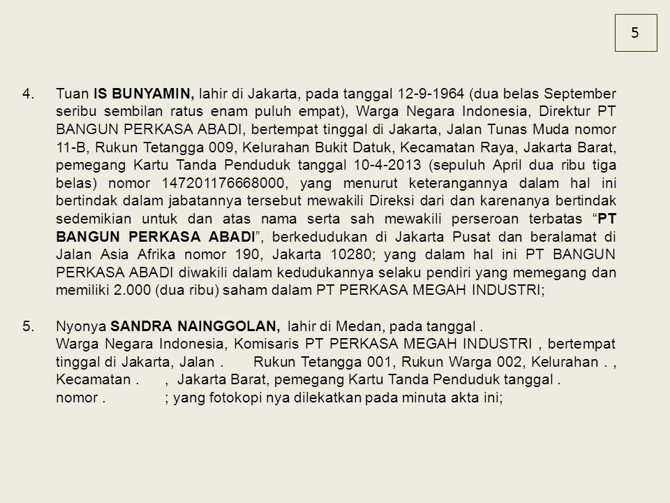 5 4.Tuan IS BUNYAMIN, lahir di Jakarta, pada tanggal 12-9-1964 (dua belas September seribu sembilan ratus enam puluh empat), Warga Negara Indonesia, D