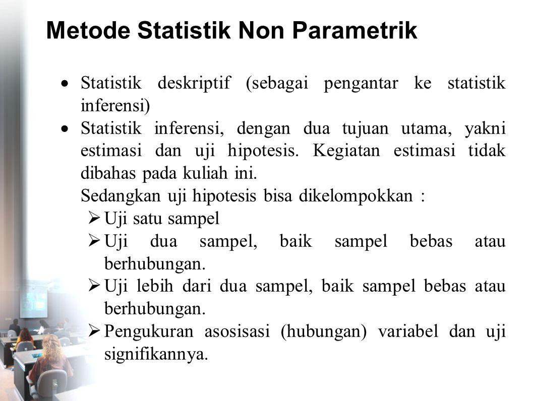 Metode Statistik Non Parametrik  Statistik deskriptif (sebagai pengantar ke statistik inferensi)  Statistik inferensi, dengan dua tujuan utama, yakn