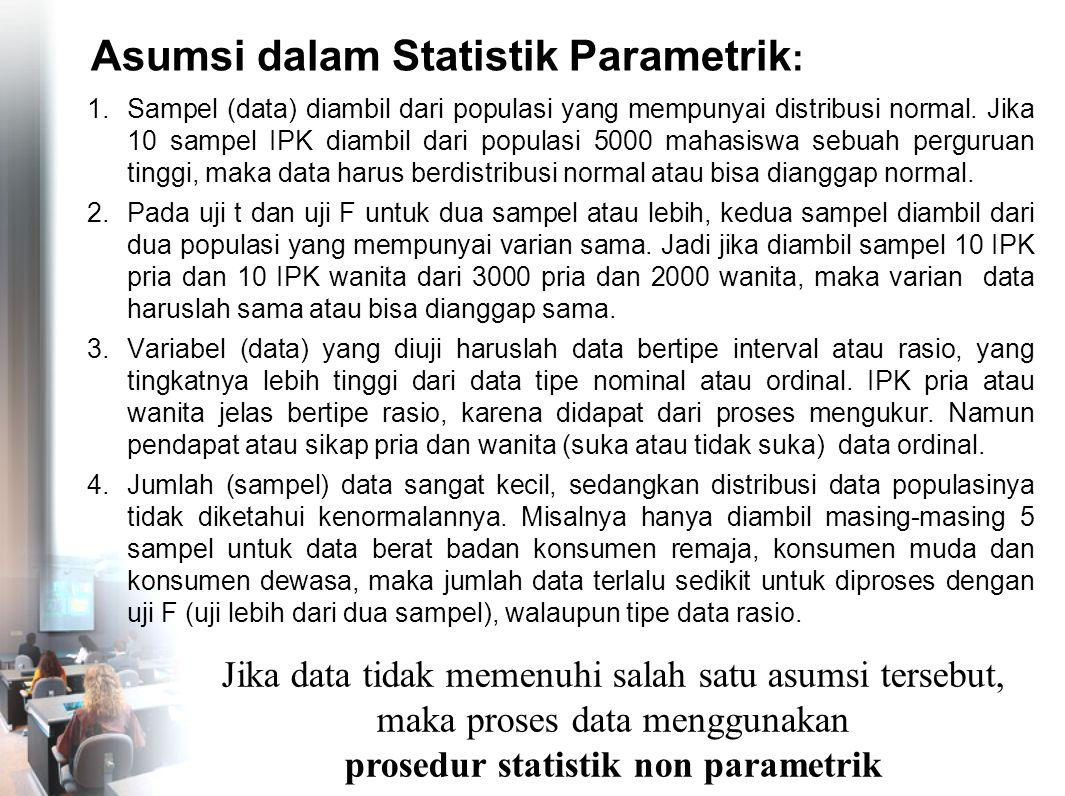 Asumsi dalam Statistik Parametrik : 1.Sampel (data) diambil dari populasi yang mempunyai distribusi normal. Jika 10 sampel IPK diambil dari populasi 5