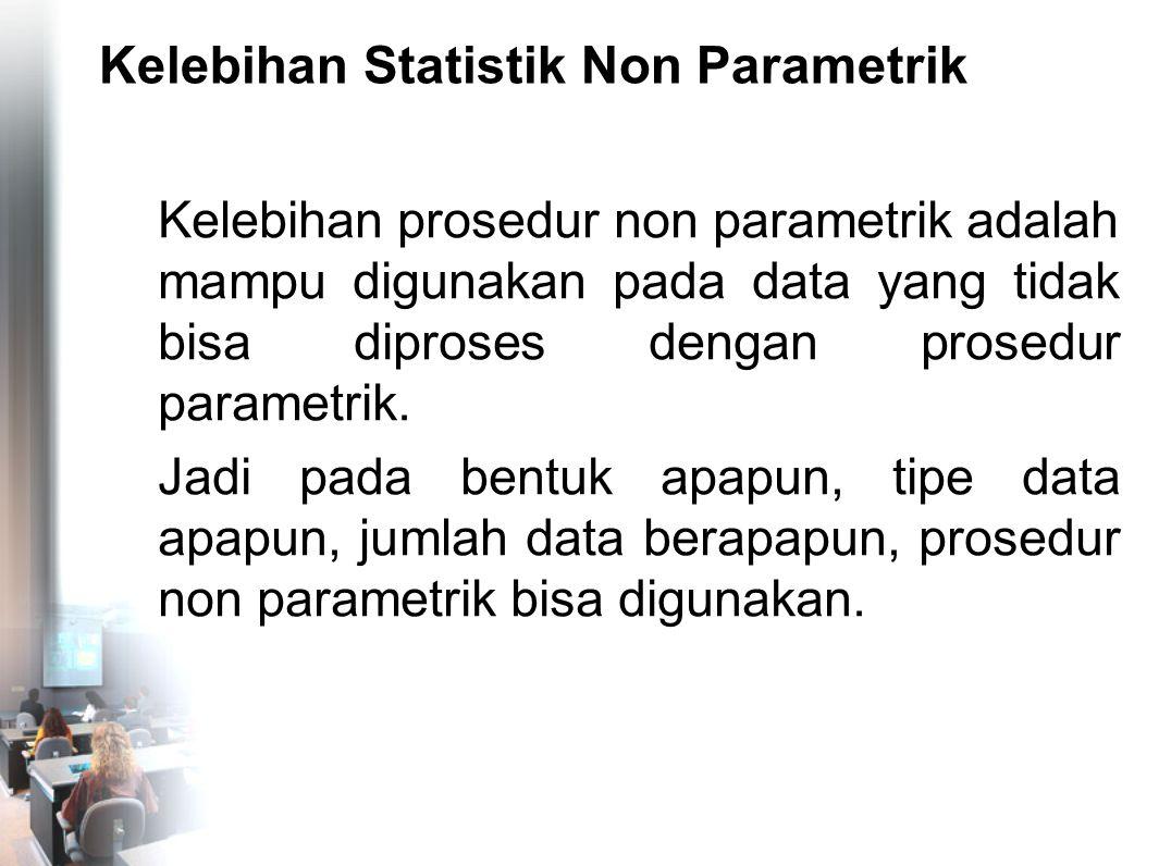 Kekurangan Non Parametrik  Kekurangan atau kelemahan dari prosedur statistik non parametrik justru terkait dengan kelebihannya.