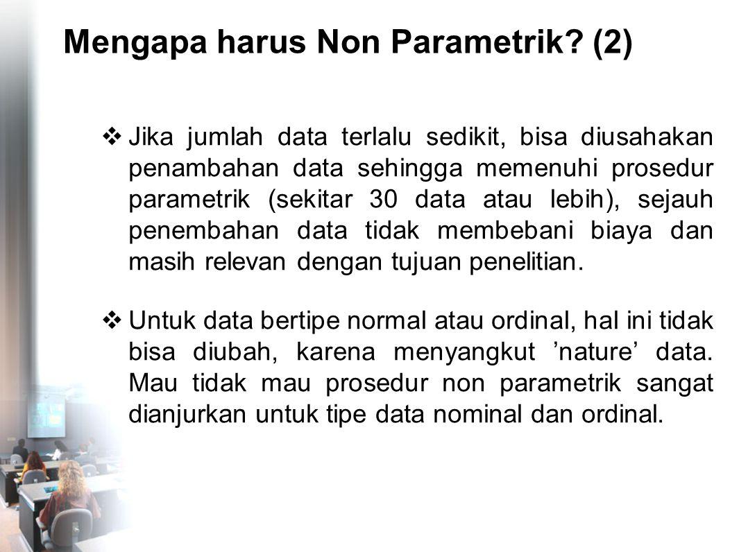 Penggunaan Statistik Non-Parametrik MULAI TIPE DATA DISTRIBUSI DATA INTERVAL/RASIO JUMLAH DATA NORMAL STATISTIK PARAMETRIK NOMINAL/ORDINAL STATISTIK NON PARAMETRIK KECIL (< 30) BESAR (≥30)bisa pakai uji t jika distribusi populasi pasti normal Tidak