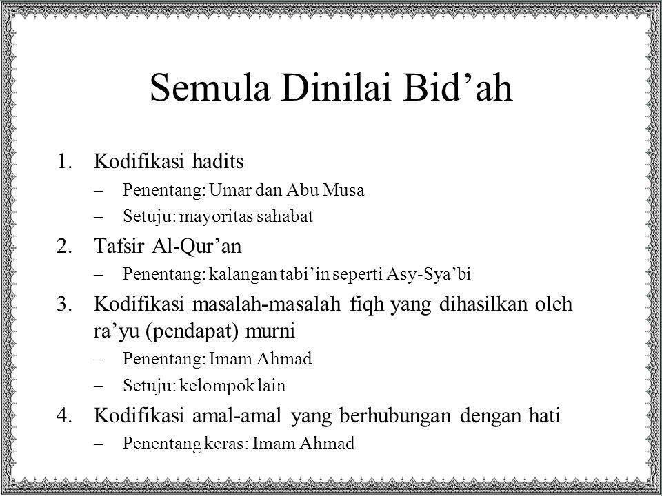 Semula Dinilai Bid'ah 1.Kodifikasi hadits –Penentang: Umar dan Abu Musa –Setuju: mayoritas sahabat 2.Tafsir Al-Qur'an –Penentang: kalangan tabi'in sep