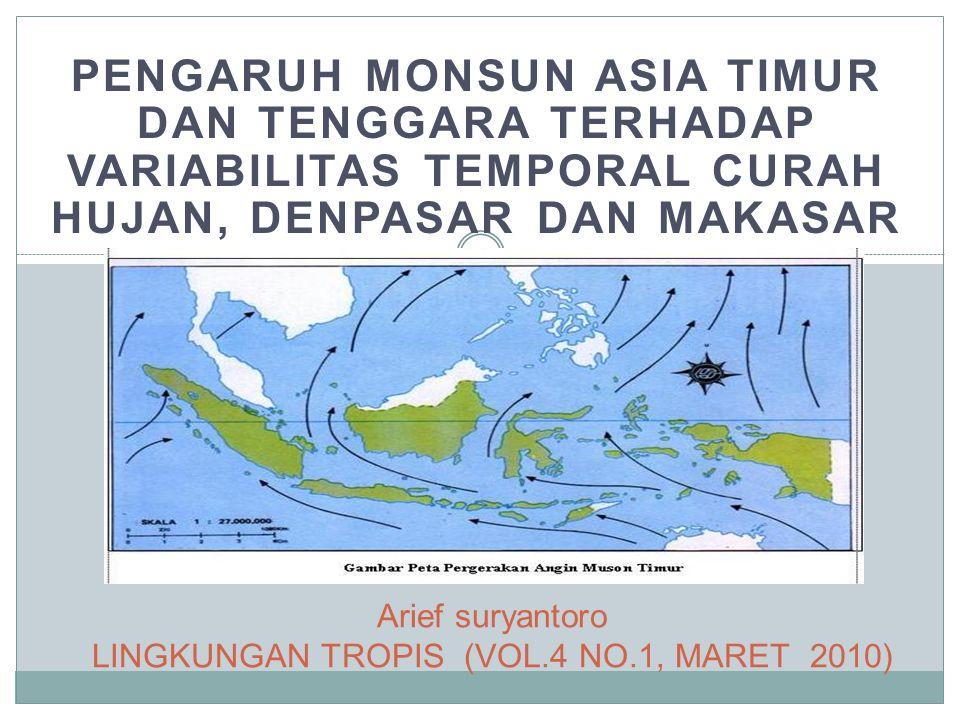 PENGARUH MONSUN ASIA TIMUR DAN TENGGARA TERHADAP VARIABILITAS TEMPORAL CURAH HUJAN, DENPASAR DAN MAKASAR Arief suryantoro LINGKUNGAN TROPIS (VOL.4 NO.1, MARET 2010)