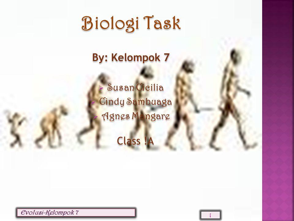Biologi Task By: Kelompok 7  Susan Cicilia  Cindy Sambuaga  Agnes Mangare Class !A Biologi Task By: Kelompok 7  Susan Cicilia  Cindy Sambuaga  Agnes Mangare Class !A 1 Evolusi-Kelompok 7