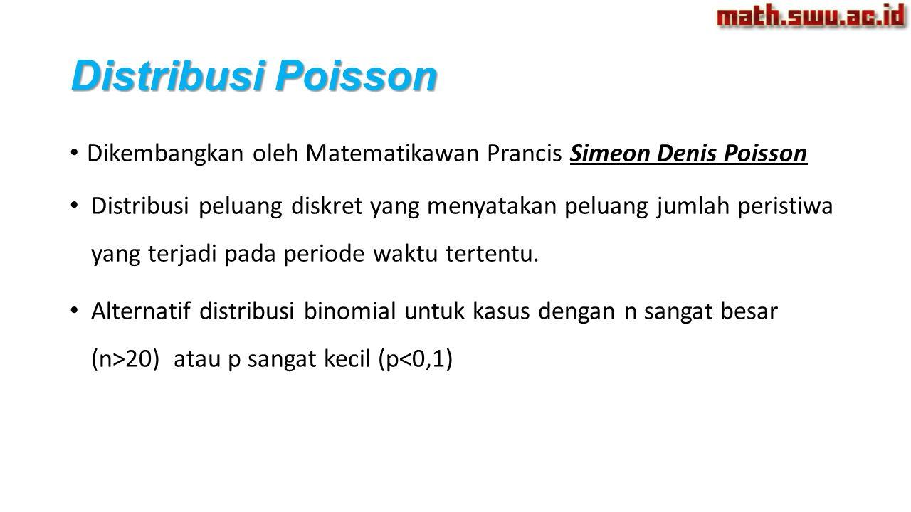 Distribusi Poisson Dikembangkan oleh Matematikawan Prancis Simeon Denis Poisson Distribusi peluang diskret yang menyatakan peluang jumlah peristiwa ya