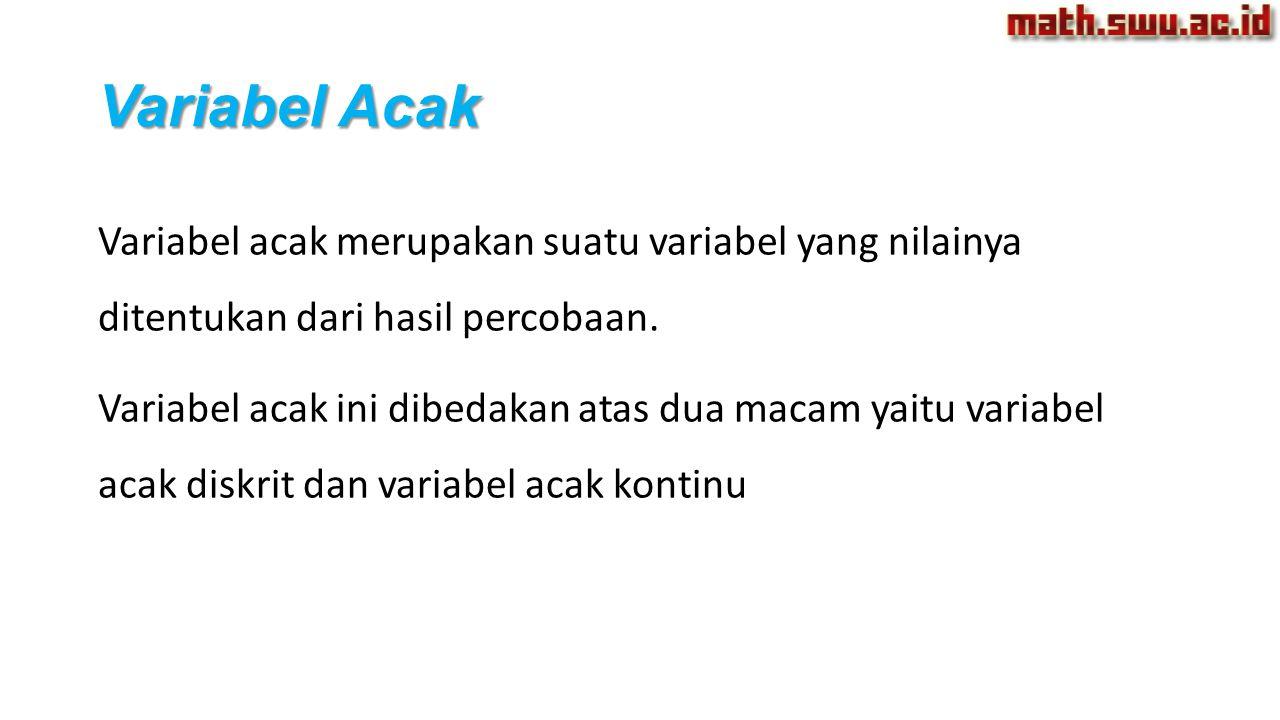 Variabel Acak Variabel acak merupakan suatu variabel yang nilainya ditentukan dari hasil percobaan. Variabel acak ini dibedakan atas dua macam yaitu v