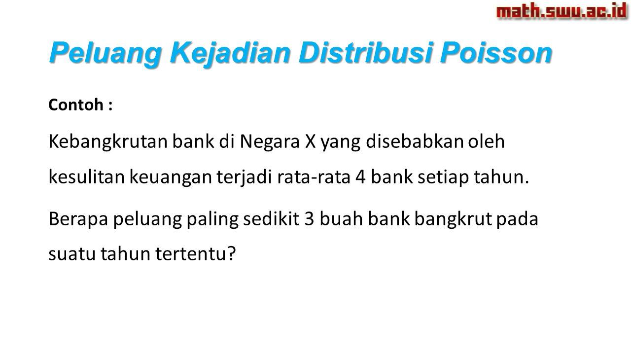 Contoh : Kebangkrutan bank di Negara X yang disebabkan oleh kesulitan keuangan terjadi rata-rata 4 bank setiap tahun. Berapa peluang paling sedikit 3