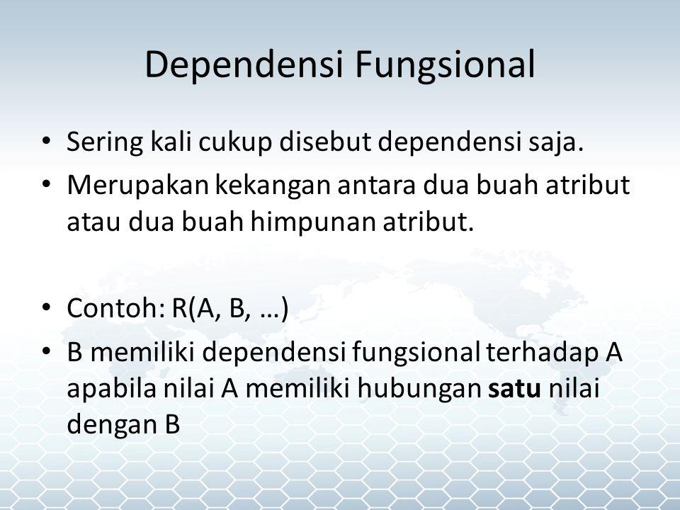 Dependensi Fungsional Sering kali cukup disebut dependensi saja.