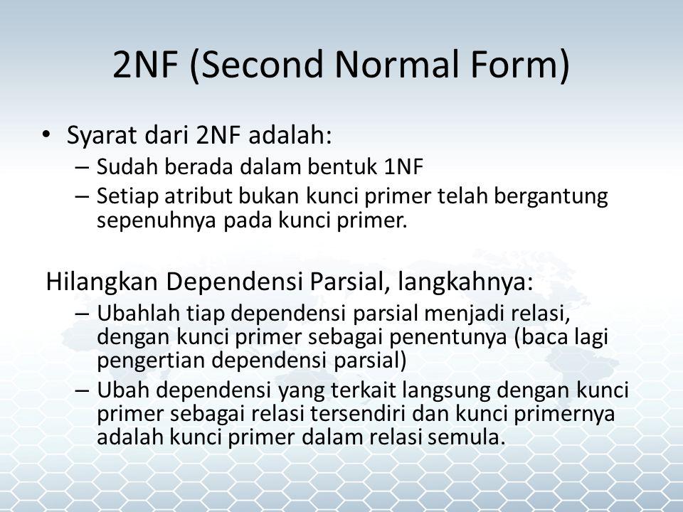 2NF (Second Normal Form) Syarat dari 2NF adalah: – Sudah berada dalam bentuk 1NF – Setiap atribut bukan kunci primer telah bergantung sepenuhnya pada kunci primer.
