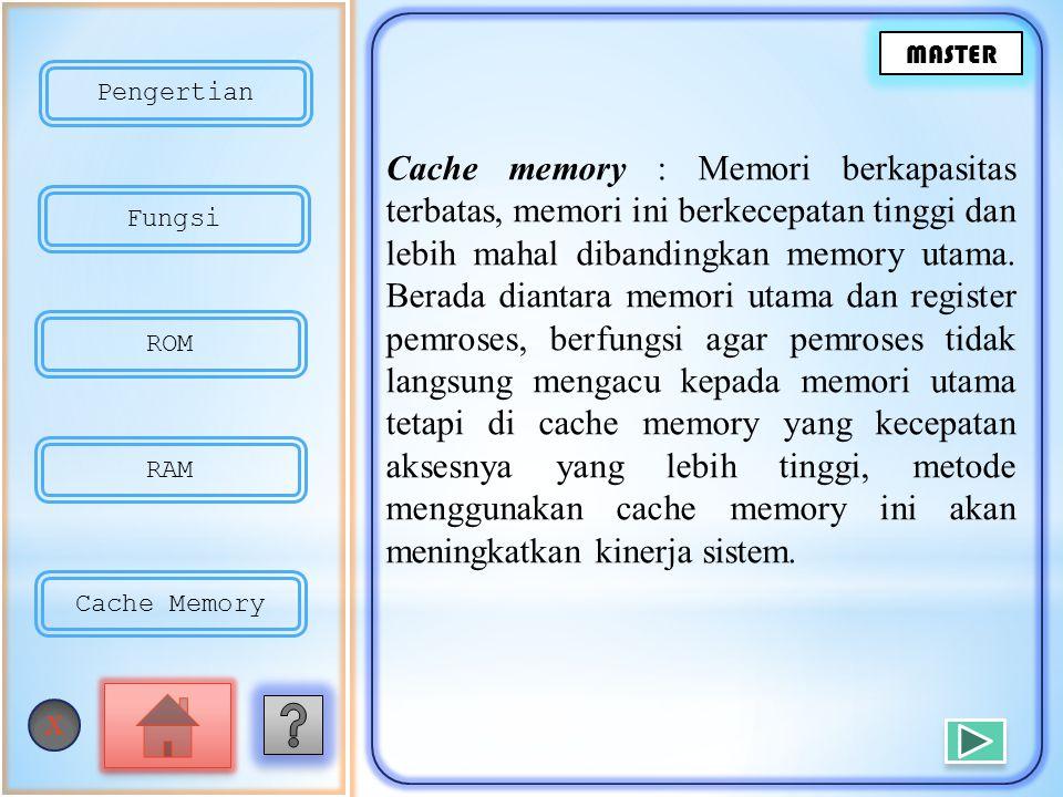 Cache memory : Memori berkapasitas terbatas, memori ini berkecepatan tinggi dan lebih mahal dibandingkan memory utama.