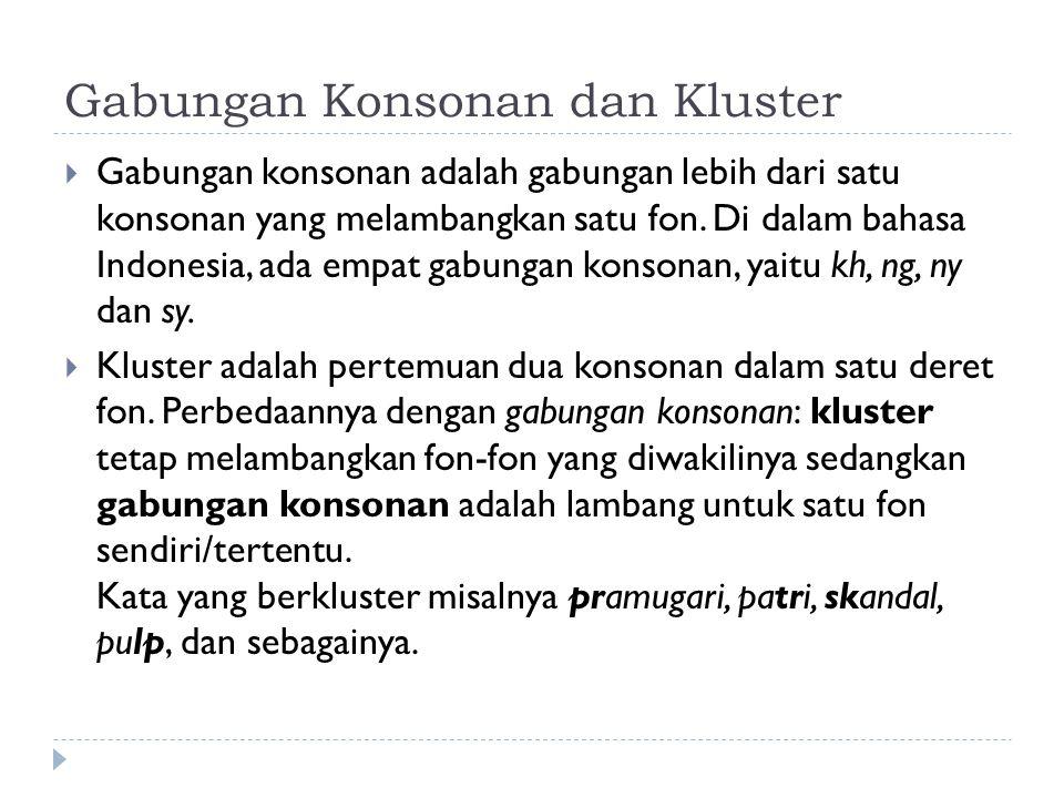 Gabungan Konsonan dan Kluster  Gabungan konsonan adalah gabungan lebih dari satu konsonan yang melambangkan satu fon. Di dalam bahasa Indonesia, ada