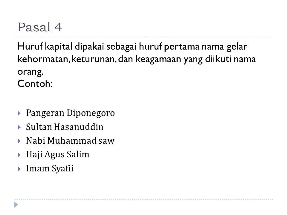 Pasal 4 Huruf kapital dipakai sebagai huruf pertama nama gelar kehormatan, keturunan, dan keagamaan yang diikuti nama orang. Contoh:  Pangeran Dipone