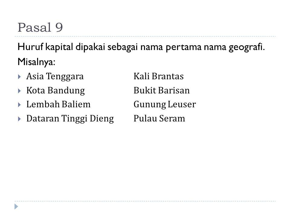 Pasal 9 Huruf kapital dipakai sebagai nama pertama nama geografi. Misalnya:  Asia TenggaraKali Brantas  Kota BandungBukit Barisan  Lembah BaliemGun