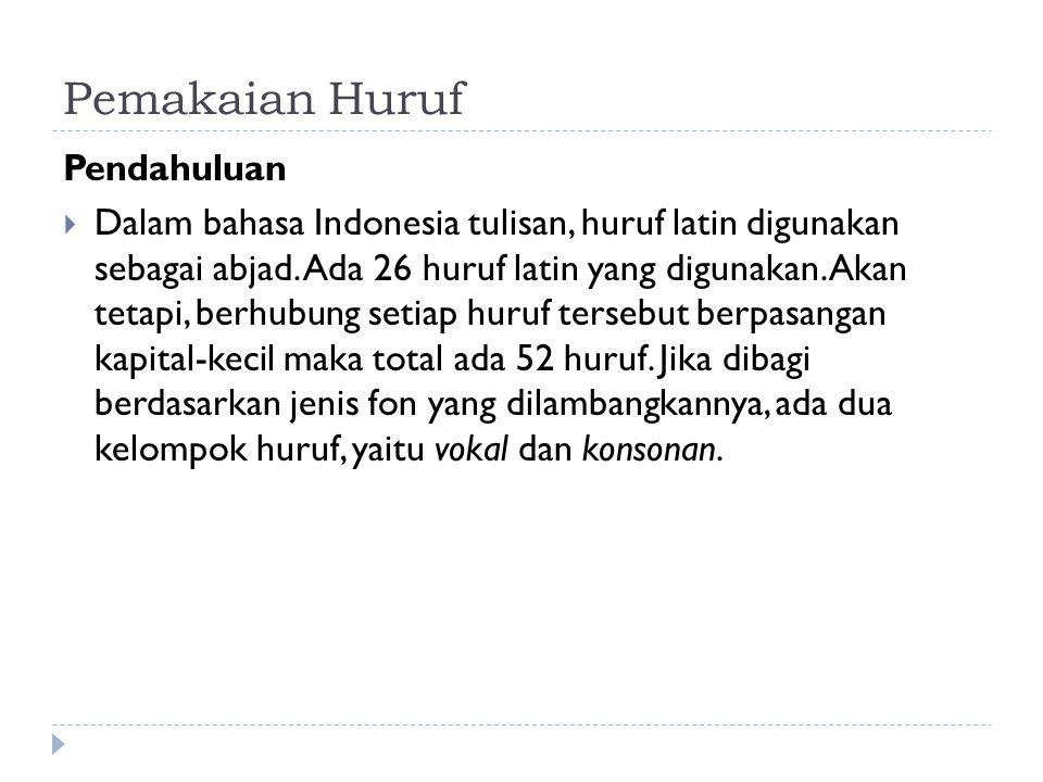 Pendahuluan  Dalam bahasa Indonesia tulisan, huruf latin digunakan sebagai abjad. Ada 26 huruf latin yang digunakan. Akan tetapi, berhubung setiap hu