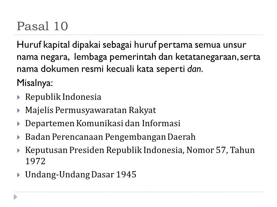 Pasal 10 Huruf kapital dipakai sebagai huruf pertama semua unsur nama negara, lembaga pemerintah dan ketatanegaraan, serta nama dokumen resmi kecuali