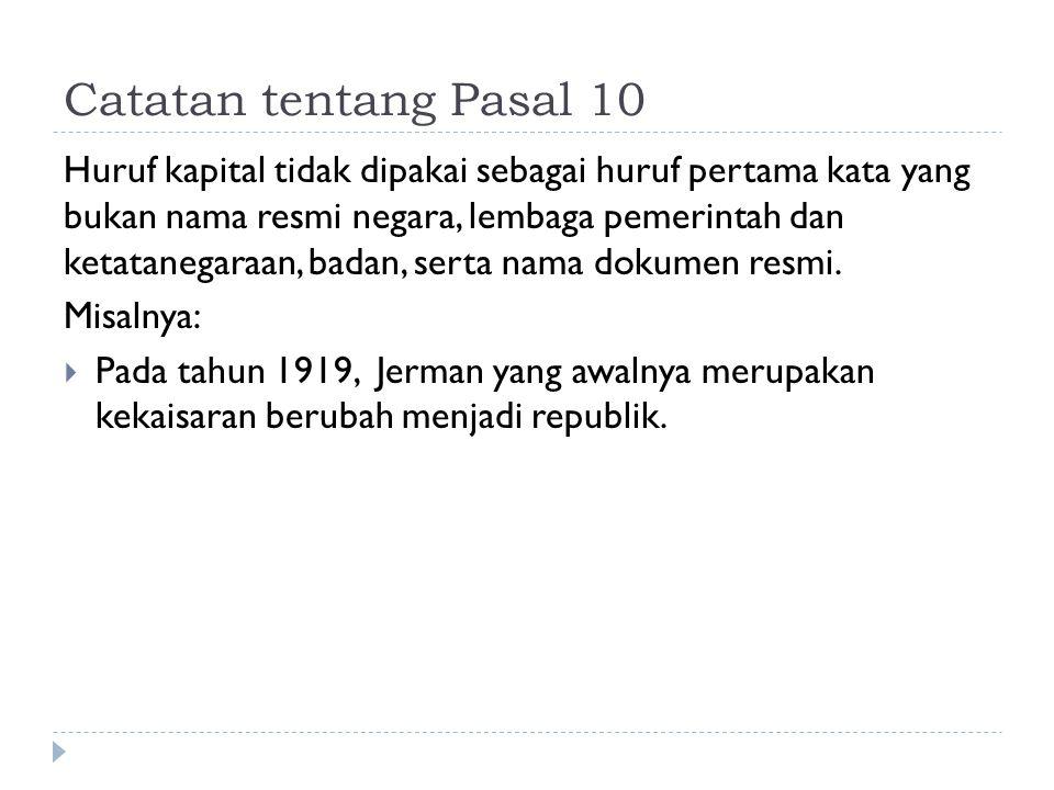 Catatan tentang Pasal 10 Huruf kapital tidak dipakai sebagai huruf pertama kata yang bukan nama resmi negara, lembaga pemerintah dan ketatanegaraan, b