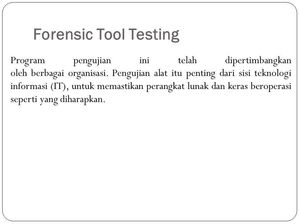 Forensic Tool Testing Program pengujian ini telah dipertimbangkan oleh berbagai organisasi. Pengujian alat itu penting dari sisi teknologi informasi (