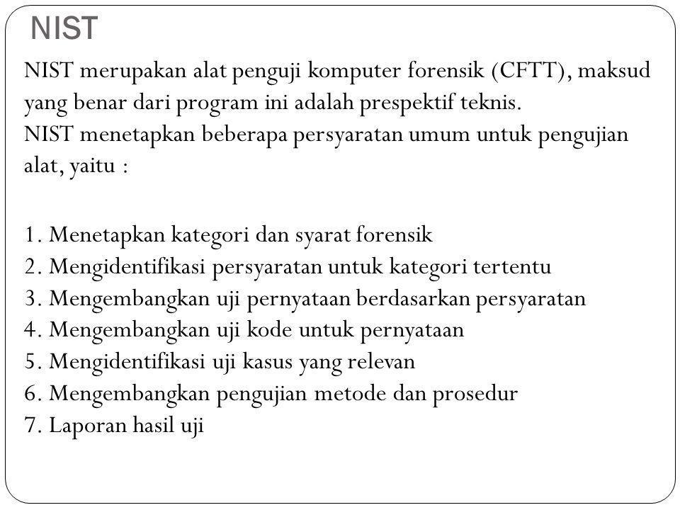 NIST NIST merupakan alat penguji komputer forensik (CFTT), maksud yang benar dari program ini adalah prespektif teknis. NIST menetapkan beberapa persy