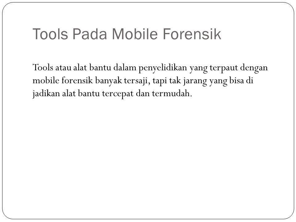 Tools Pada Mobile Forensik Tools atau alat bantu dalam penyelidikan yang terpaut dengan mobile forensik banyak tersaji, tapi tak jarang yang bisa di j
