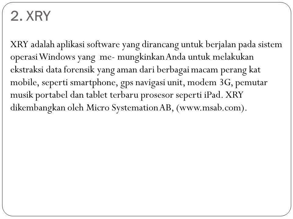 2. XRY XRY adalah aplikasi software yang dirancang untuk berjalan pada sistem operasi Windows yang me- mungkinkan Anda untuk melakukan ekstraksi data