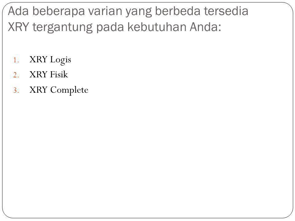 Ada beberapa varian yang berbeda tersedia XRY tergantung pada kebutuhan Anda: 1. XRY Logis 2. XRY Fisik 3. XRY Complete