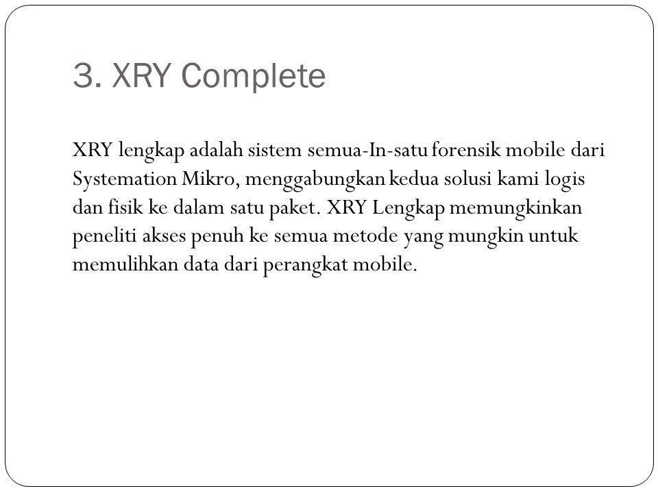 3. XRY Complete XRY lengkap adalah sistem semua-In-satu forensik mobile dari Systemation Mikro, menggabungkan kedua solusi kami logis dan fisik ke dal