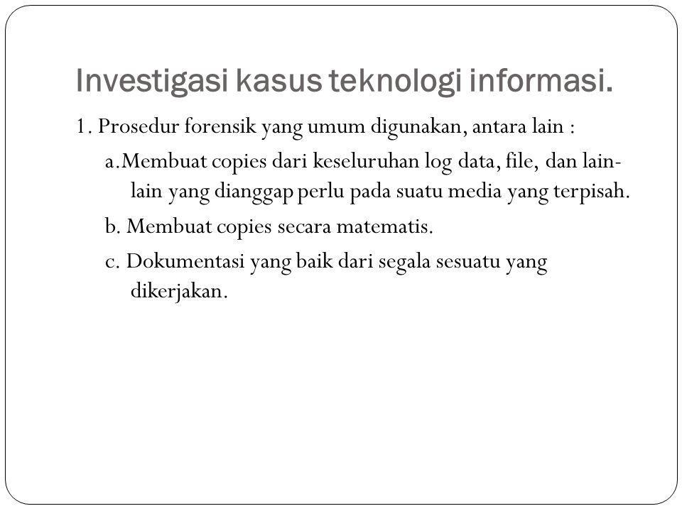 2.Bukti yang digunakan dalam IT Forensics berupa: a.