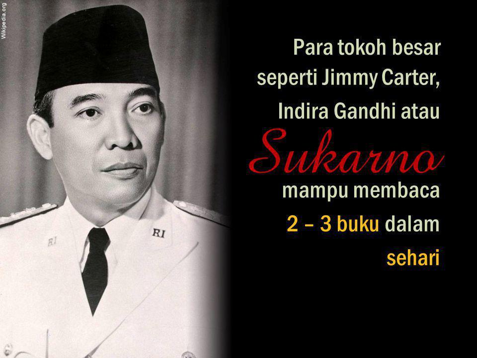 Para tokoh besar seperti Jimmy Carter, mampu membaca Indira Gandhi atau Sukarno 2 – 3 buku dalam sehari