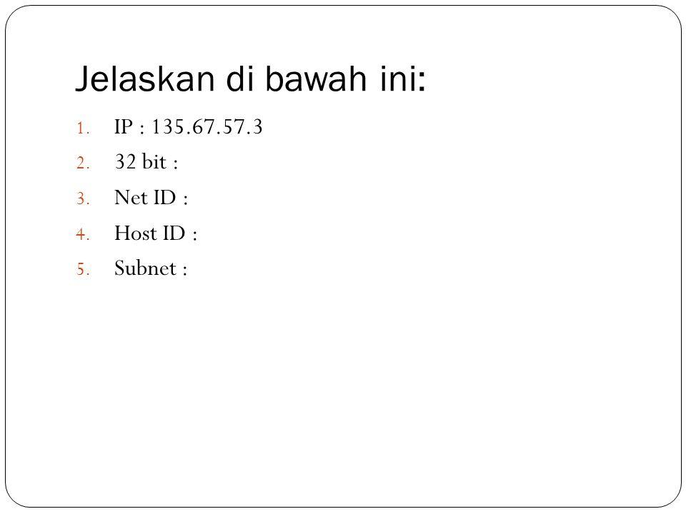 Komputer 1 IP : 60.124.43.2 32 bit : Net ID : Host ID : Subnet :