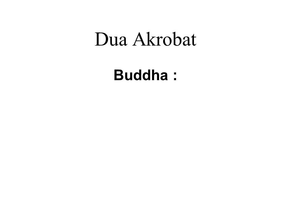 Dua Akrobat Buddha : When watching after oneself, one watches after others.
