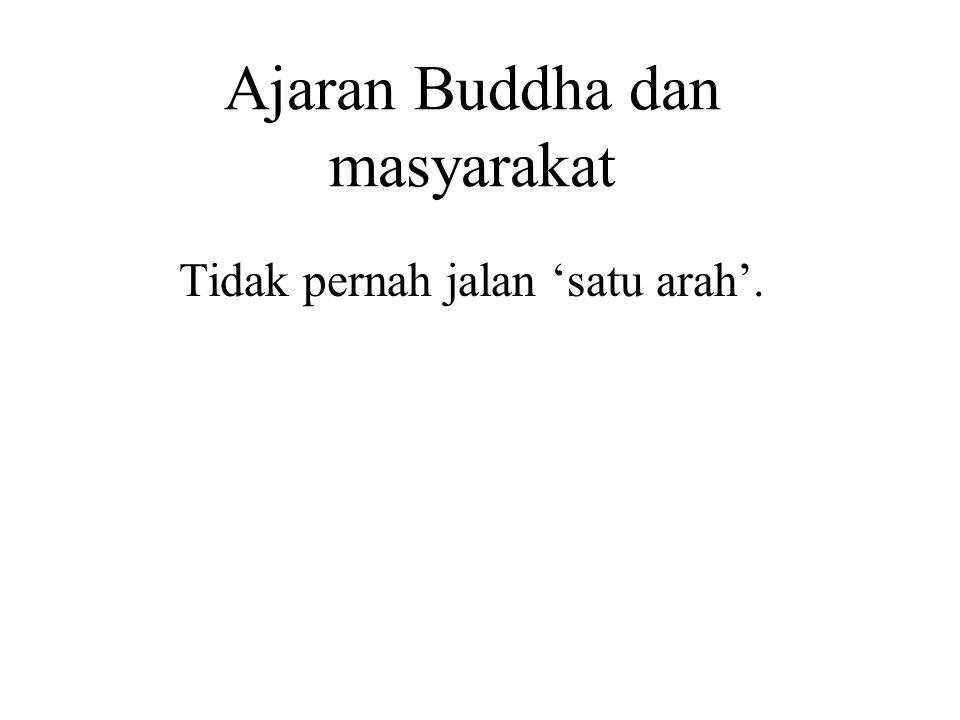 Ajaran Buddha dan masyarakat Tidak pernah jalan 'satu arah'. There are always reciprocal responsibilities between people, groups of people and society