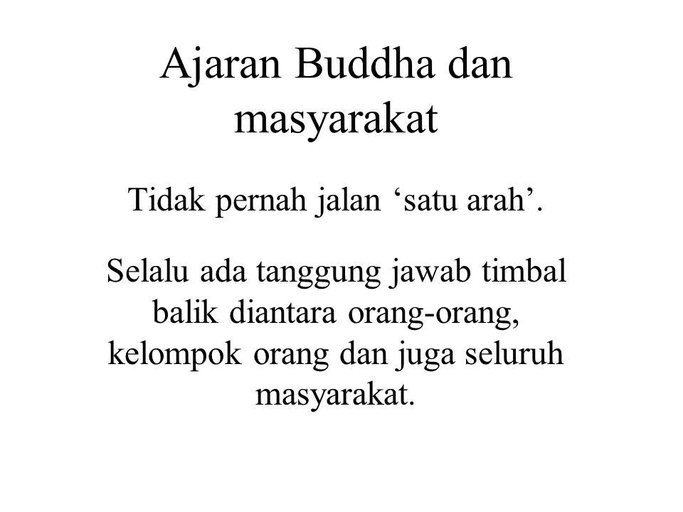 Ajaran Buddha dan masyarakat Tidak pernah jalan 'satu arah'. Selalu ada tanggung jawab timbal balik diantara orang-orang, kelompok orang dan juga selu
