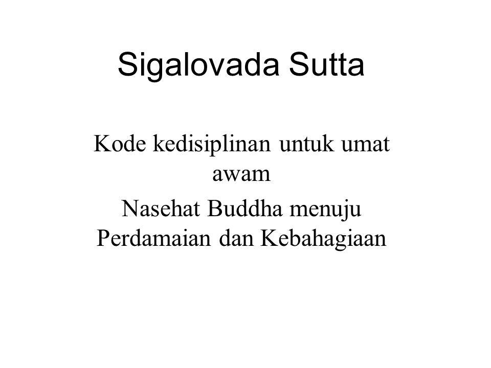 Sigalovada Sutta Kode kedisiplinan untuk umat awam Nasehat Buddha menuju Perdamaian dan Kebahagiaan