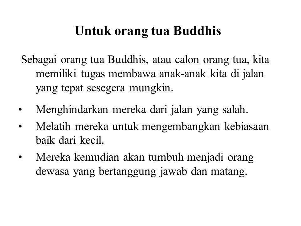 Untuk orang tua Buddhis Sebagai orang tua Buddhis, atau calon orang tua, kita memiliki tugas membawa anak-anak kita di jalan yang tepat sesegera mungk