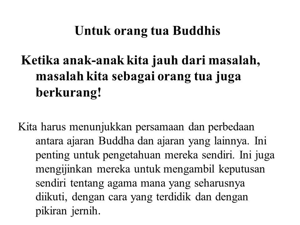 Untuk orang tua Buddhis Ketika anak-anak kita jauh dari masalah, masalah kita sebagai orang tua juga berkurang! Kita harus menunjukkan persamaan dan p