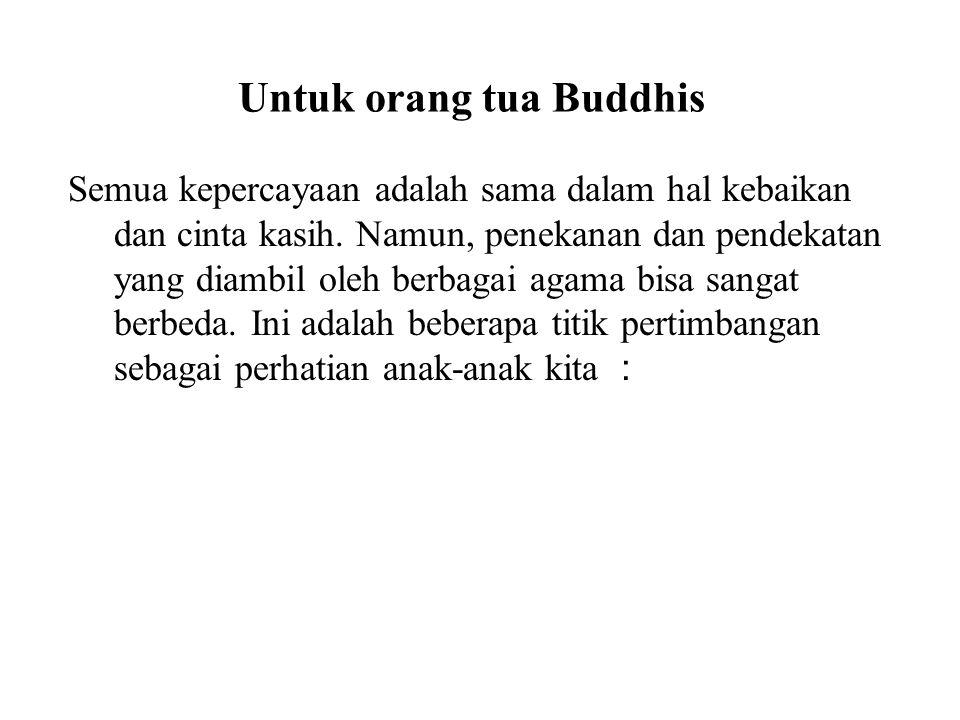 Untuk orang tua Buddhis Semua kepercayaan adalah sama dalam hal kebaikan dan cinta kasih. Namun, penekanan dan pendekatan yang diambil oleh berbagai a