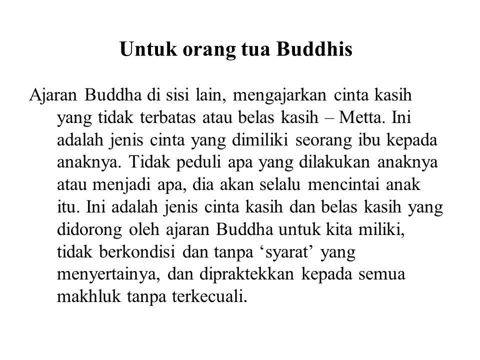 Untuk orang tua Buddhis Ajaran Buddha di sisi lain, mengajarkan cinta kasih yang tidak terbatas atau belas kasih – Metta. Ini adalah jenis cinta yang