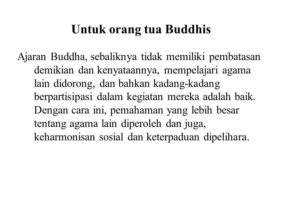 Untuk orang tua Buddhis Ajaran Buddha, sebaliknya tidak memiliki pembatasan demikian dan kenyataannya, mempelajari agama lain didorong, dan bahkan kad