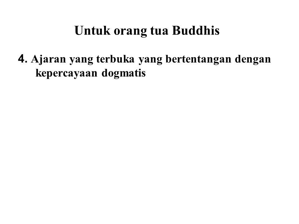 Untuk orang tua Buddhis 4. Ajaran yang terbuka yang bertentangan dengan kepercayaan dogmatis A few religions preach highly dogmatic beliefs such that