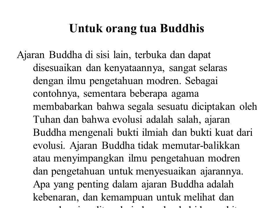 Untuk orang tua Buddhis Ajaran Buddha di sisi lain, terbuka dan dapat disesuaikan dan kenyataannya, sangat selaras dengan ilmu pengetahuan modren. Seb