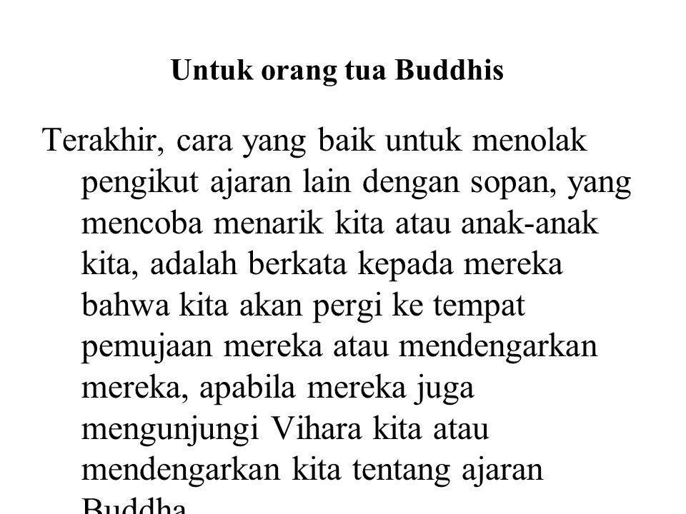 Untuk orang tua Buddhis Terakhir, cara yang baik untuk menolak pengikut ajaran lain dengan sopan, yang mencoba menarik kita atau anak-anak kita, adala