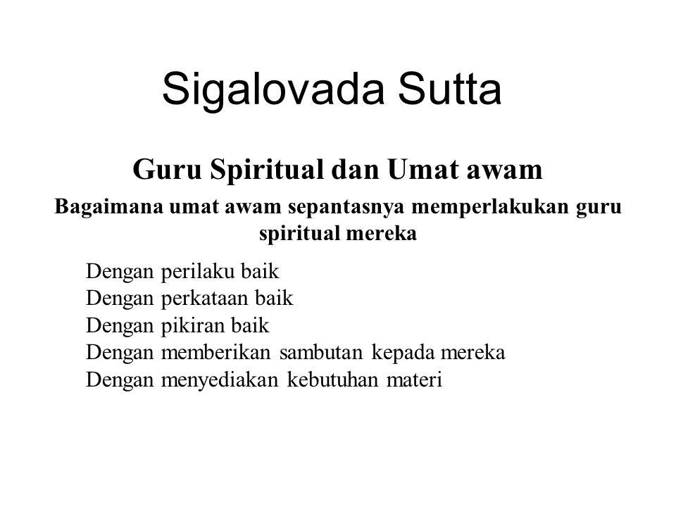 Sigalovada Sutta Guru Spiritual dan Umat awam Bagaimana umat awam sepantasnya memperlakukan guru spiritual mereka Dengan perilaku baik Dengan perkataa