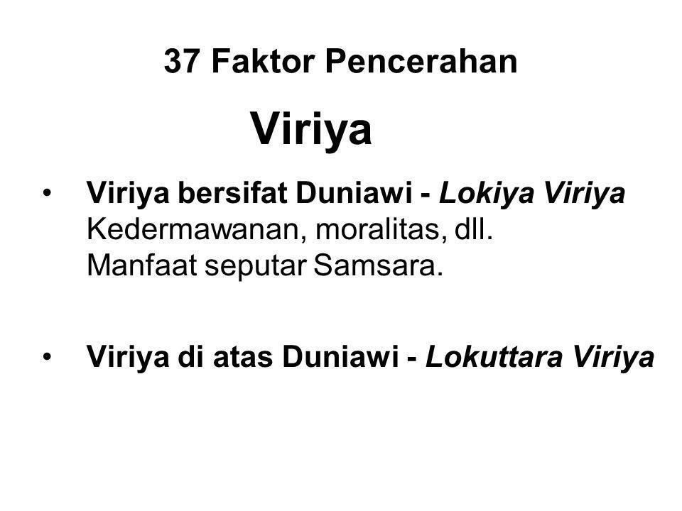 37 Faktor Pencerahan Viriya Viriya bersifat Duniawi - Lokiya Viriya Kedermawanan, moralitas, dll. Manfaat seputar Samsara. Viriya di atas Duniawi - Lo