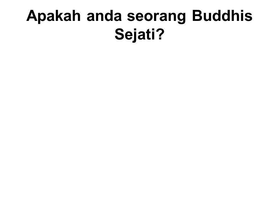 Apakah anda seorang Buddhis Sejati? The Teachings of all the Buddhas : Do Good - with Energy and Effort Avoid Evil - with Determination and Diligence