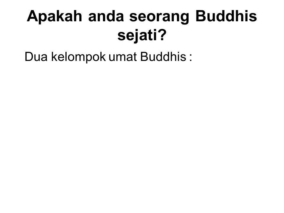 Apakah anda seorang Buddhis sejati? Dua kelompok umat Buddhis : 1.Nominal – A person who claims to be a Buddhist, but does not follow its teachings. 1